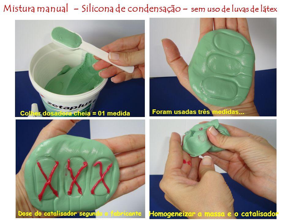 Mistura manual - Silicona de condensação - sem uso de luvas de látex Colher dosadora cheia = 01 medida Foram usadas três medidas... Dose do catalisado