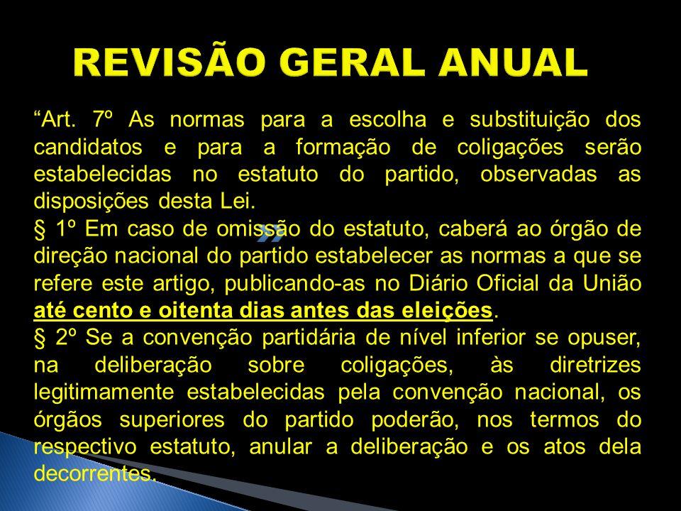 REVISÃO GERAL ANUAL Art. 7º As normas para a escolha e substituição dos candidatos e para a formação de coligações serão estabelecidas no estatuto do