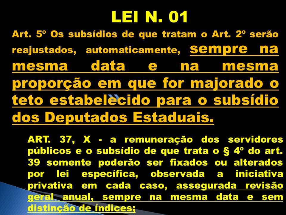 LEI N. 01 Art. 5º Os subsídios de que tratam o Art. 2º serão reajustados, automaticamente, sempre na mesma data e na mesma proporção em que for majora