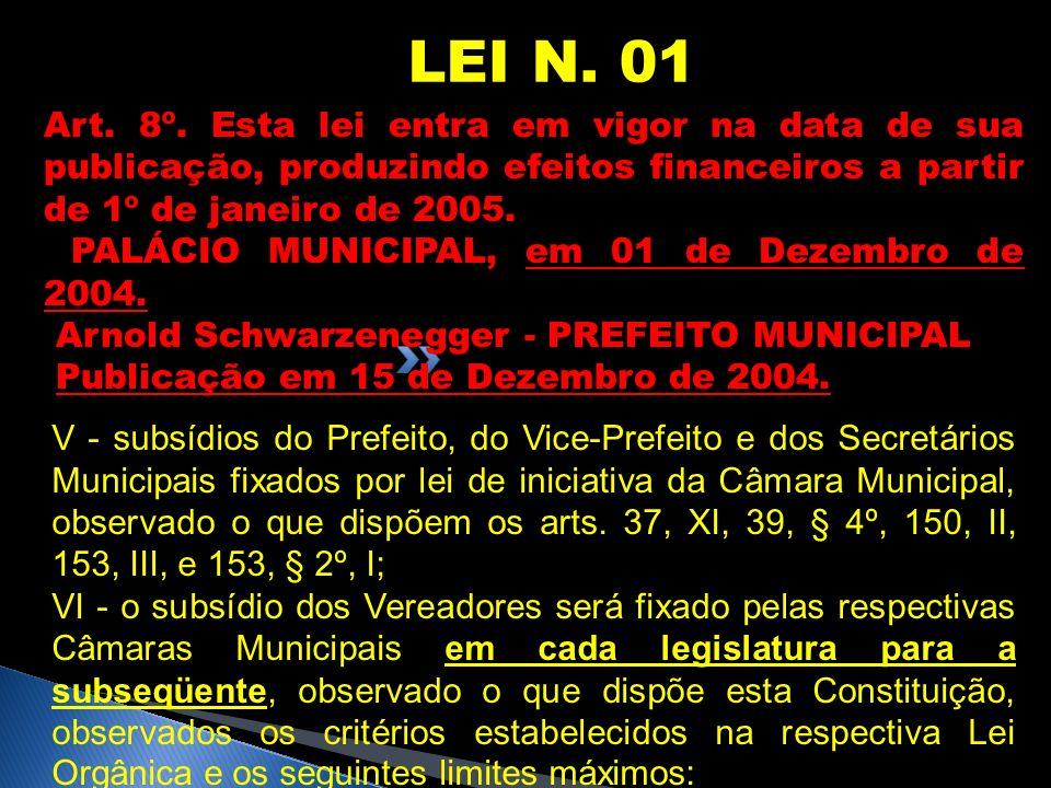 LEI N. 01 Art. 8º. Esta lei entra em vigor na data de sua publicação, produzindo efeitos financeiros a partir de 1º de janeiro de 2005. PALÁCIO MUNICI