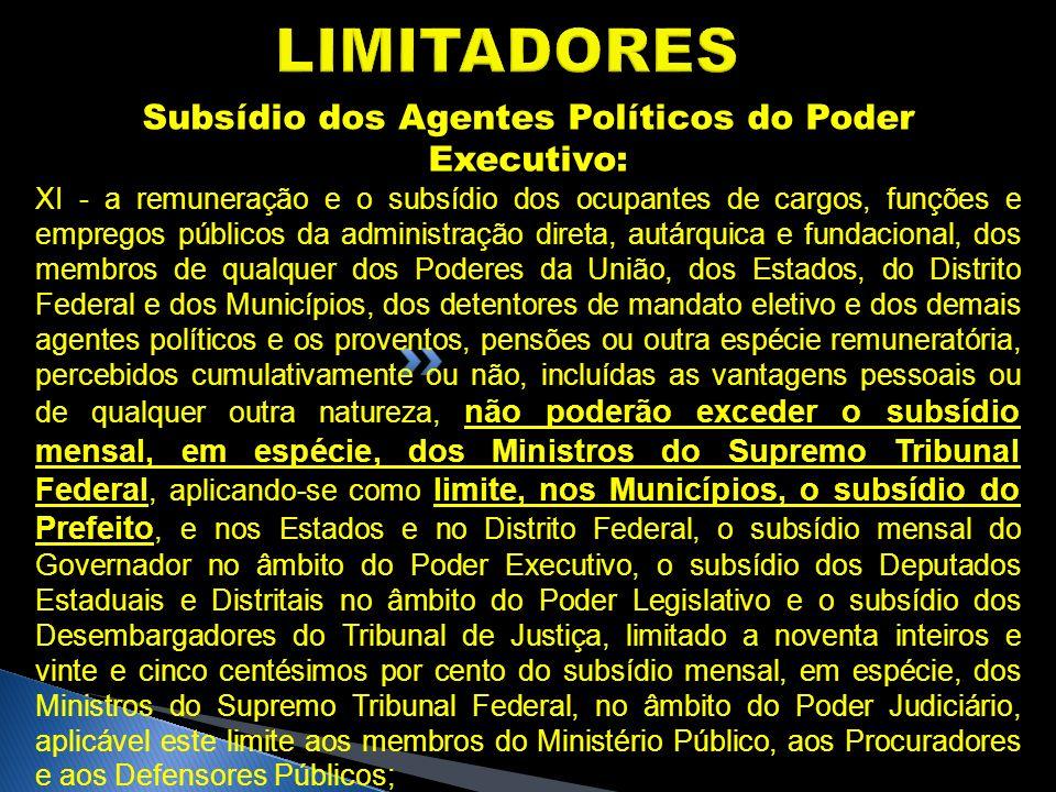 LIMITADORES Subsídio dos Agentes Políticos do Poder Executivo: XI - a remuneração e o subsídio dos ocupantes de cargos, funções e empregos públicos da