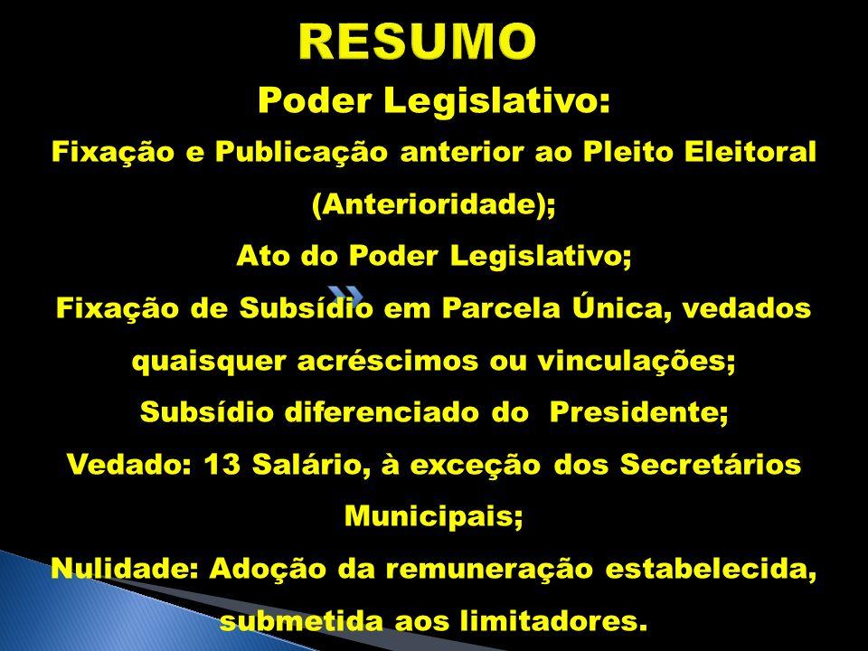 RESUMO Poder Legislativo: Fixação e Publicação anterior ao Pleito Eleitoral (Anterioridade); Ato do Poder Legislativo; Fixação de Subsídio em Parcela