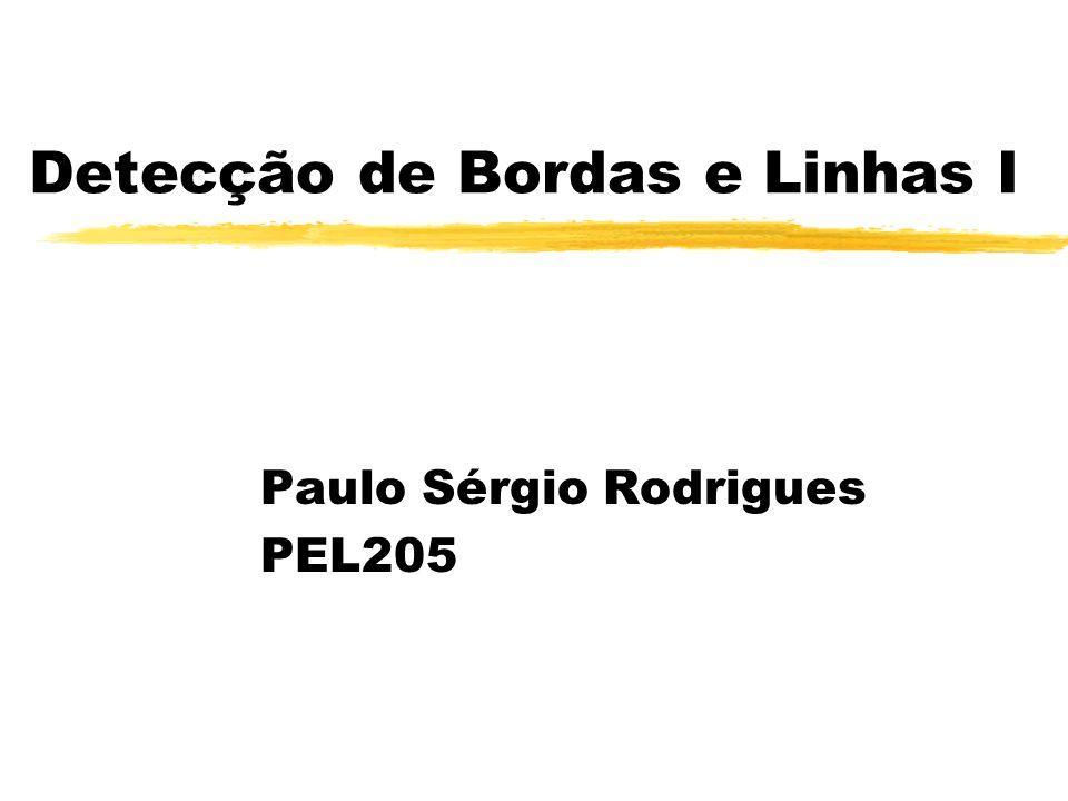 Detecção de Bordas e Linhas I Paulo Sérgio Rodrigues PEL205