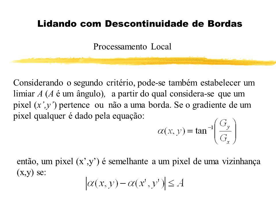 Lidando com Descontinuidade de Bordas Processamento Local Considerando o segundo critério, pode-se também estabelecer um limiar A (A é um ângulo), a p