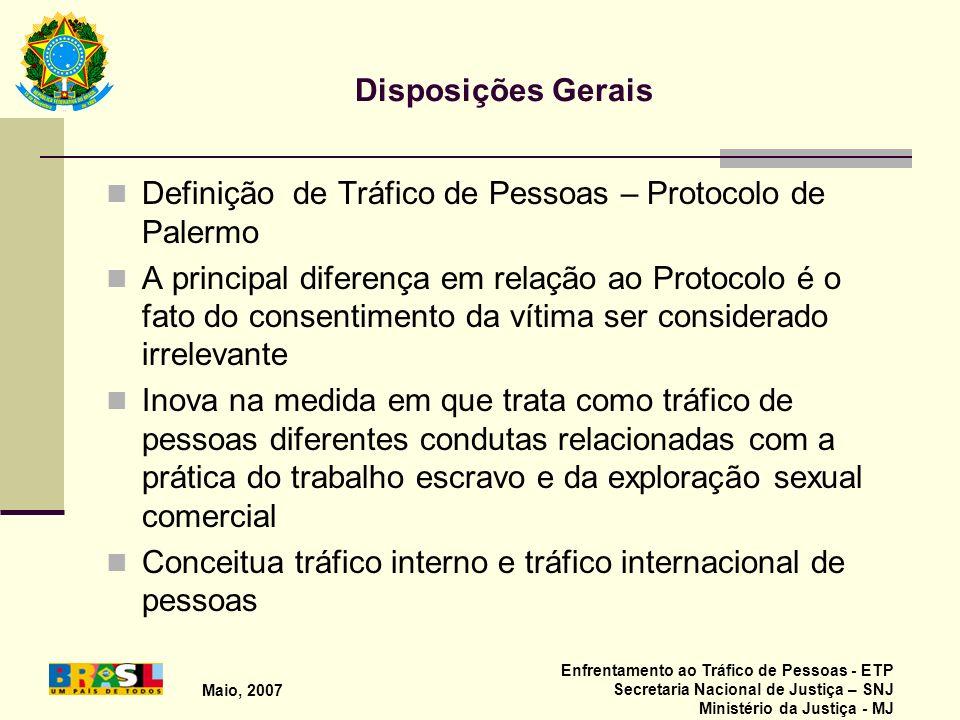 Maio, 2007 Enfrentamento ao Tráfico de Pessoas - ETP Secretaria Nacional de Justiça – SNJ Ministério da Justiça - MJ Disposições Gerais Definição de T