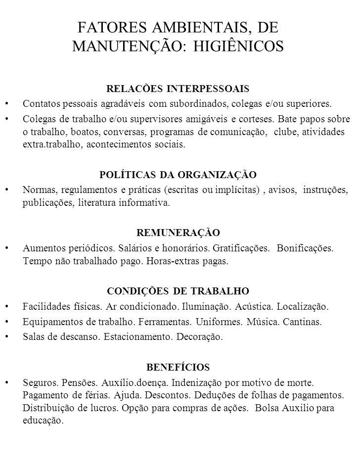 FATORES AMBIENTAIS, DE MANUTENÇÃO: HIGIÊNICOS RELACÕES INTERPESSOAIS Contatos pessoais agradáveis com subordinados, colegas e/ou superiores. Colegas d