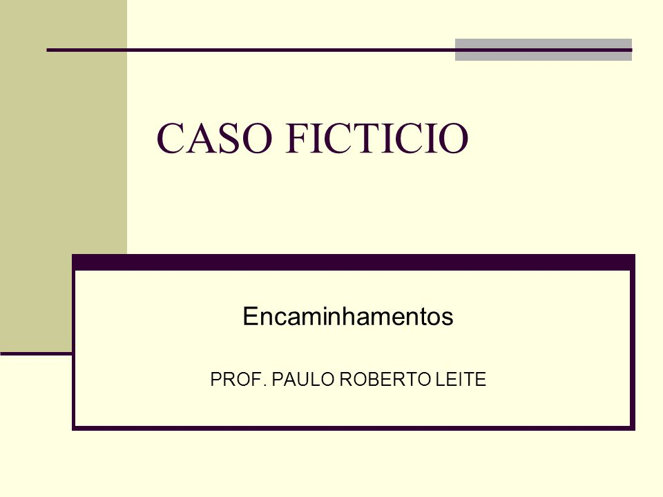 CASO FICTICIO Encaminhamentos PROF. PAULO ROBERTO LEITE