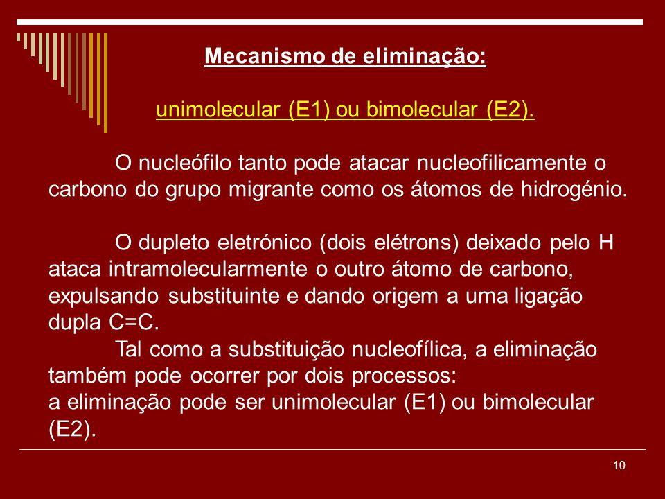 10 Mecanismo de eliminação: unimolecular (E1) ou bimolecular (E2). O nucleófilo tanto pode atacar nucleofilicamente o carbono do grupo migrante como o