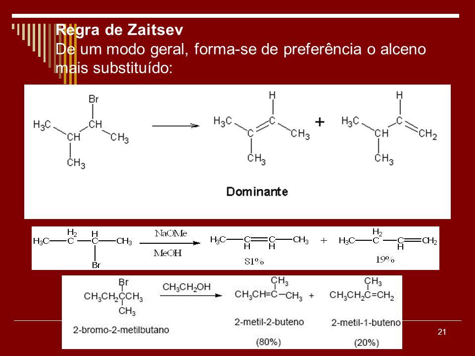 21 Regra de Zaitsev De um modo geral, forma-se de preferência o alceno mais substituído: