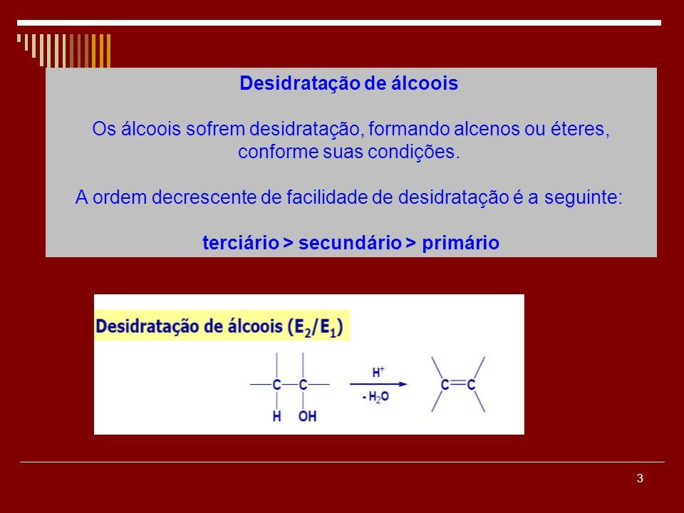 3 Desidratação de álcoois Os álcoois sofrem desidratação, formando alcenos ou éteres, conforme suas condições. A ordem decrescente de facilidade de de