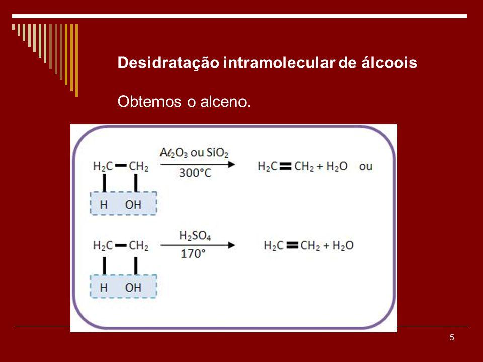 5 Desidratação intramolecular de álcoois Obtemos o alceno.