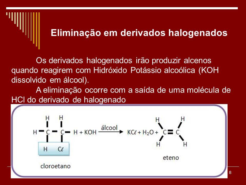 8 Os derivados halogenados irão produzir alcenos quando reagirem com Hidróxido Potássio alcoólica (KOH dissolvido em álcool). A eliminação ocorre com