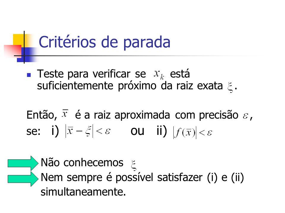 Critérios de parada Teste para verificar se está suficientemente próximo da raiz exata. Então, é a raiz aproximada com precisão, se: i) ou ii) Não con