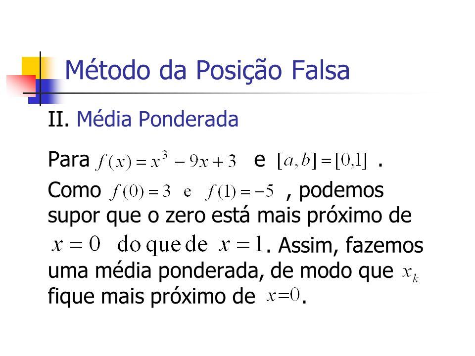 Método da Posição Falsa II. Média Ponderada Para e. Como, podemos supor que o zero está mais próximo de. Assim, fazemos uma média ponderada, de modo q