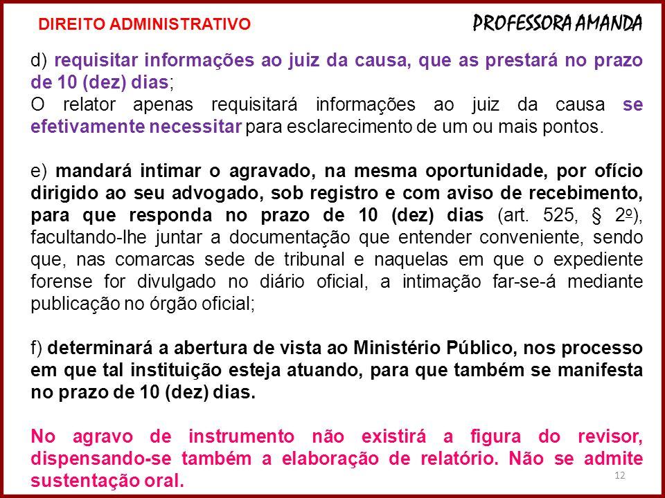 12 d) requisitar informações ao juiz da causa, que as prestará no prazo de 10 (dez) dias; O relator apenas requisitará informações ao juiz da causa se