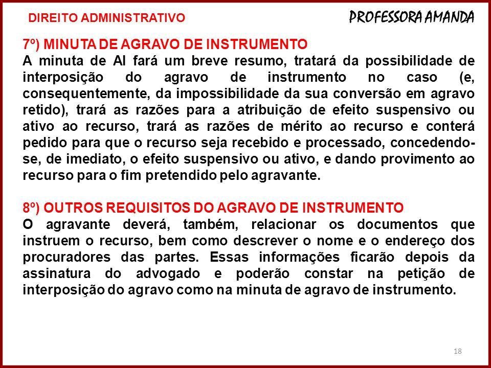 18 7º) MINUTA DE AGRAVO DE INSTRUMENTO A minuta de AI fará um breve resumo, tratará da possibilidade de interposição do agravo de instrumento no caso