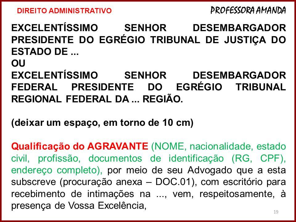 19 EXCELENTÍSSIMO SENHOR DESEMBARGADOR PRESIDENTE DO EGRÉGIO TRIBUNAL DE JUSTIÇA DO ESTADO DE... OU EXCELENTÍSSIMO SENHOR DESEMBARGADOR FEDERAL PRESID
