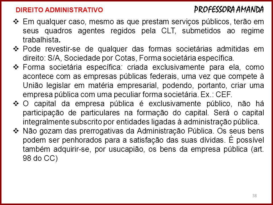 38 Em qualquer caso, mesmo as que prestam serviços públicos, terão em seus quadros agentes regidos pela CLT, submetidos ao regime trabalhista. Pode re