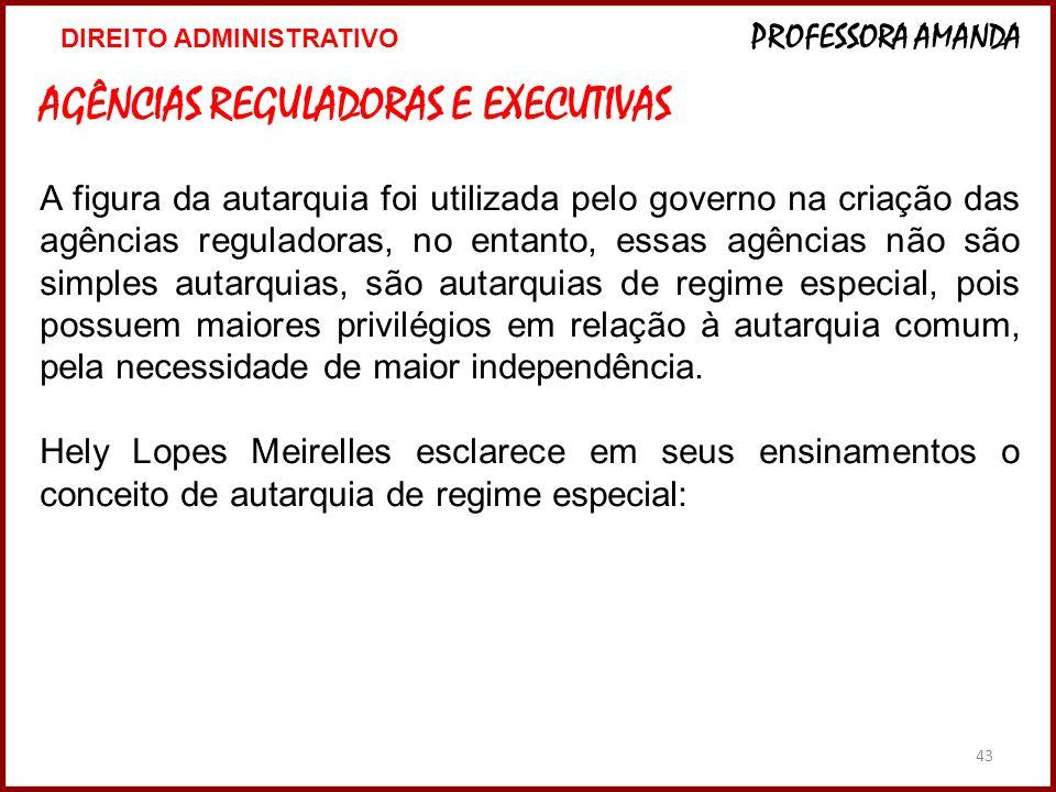 43 AGÊNCIAS REGULADORAS E EXECUTIVAS A figura da autarquia foi utilizada pelo governo na criação das agências reguladoras, no entanto, essas agências