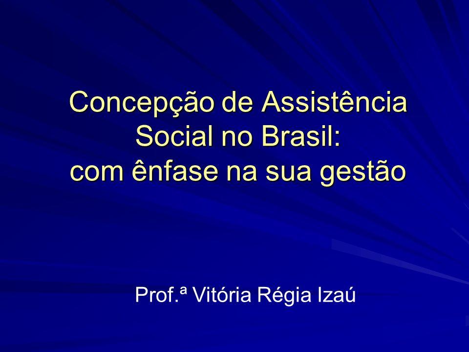 Concepção de Assistência Social no Brasil: com ênfase na sua gestão Prof.ª Vitória Régia Izaú