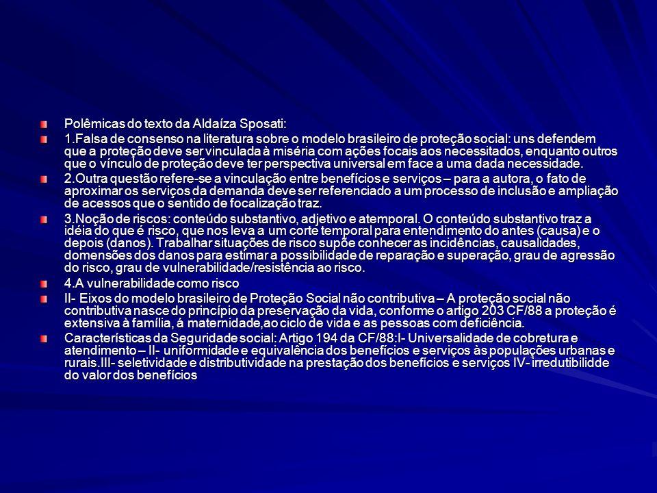 Polêmicas do texto da Aldaíza Sposati: 1.Falsa de consenso na literatura sobre o modelo brasileiro de proteção social: uns defendem que a proteção dev