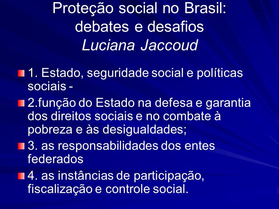 Proteção social no Brasil: debates e desafios Luciana Jaccoud 1. 1. Estado, seguridade social e políticas sociais - 2.função do Estado na defesa e gar