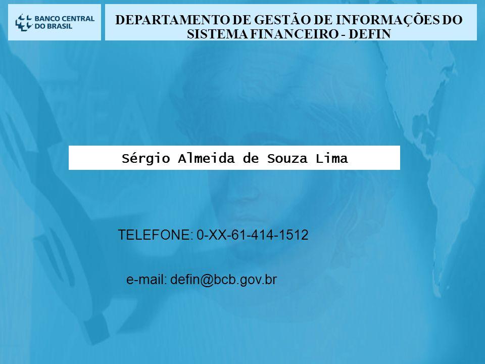 TELEFONE: 0-XX-61-414-1512 e-mail: defin@bcb.gov.br Sérgio Almeida de Souza Lima DEPARTAMENTO DE GESTÃO DE INFORMAÇÕES DO SISTEMA FINANCEIRO - DEFIN