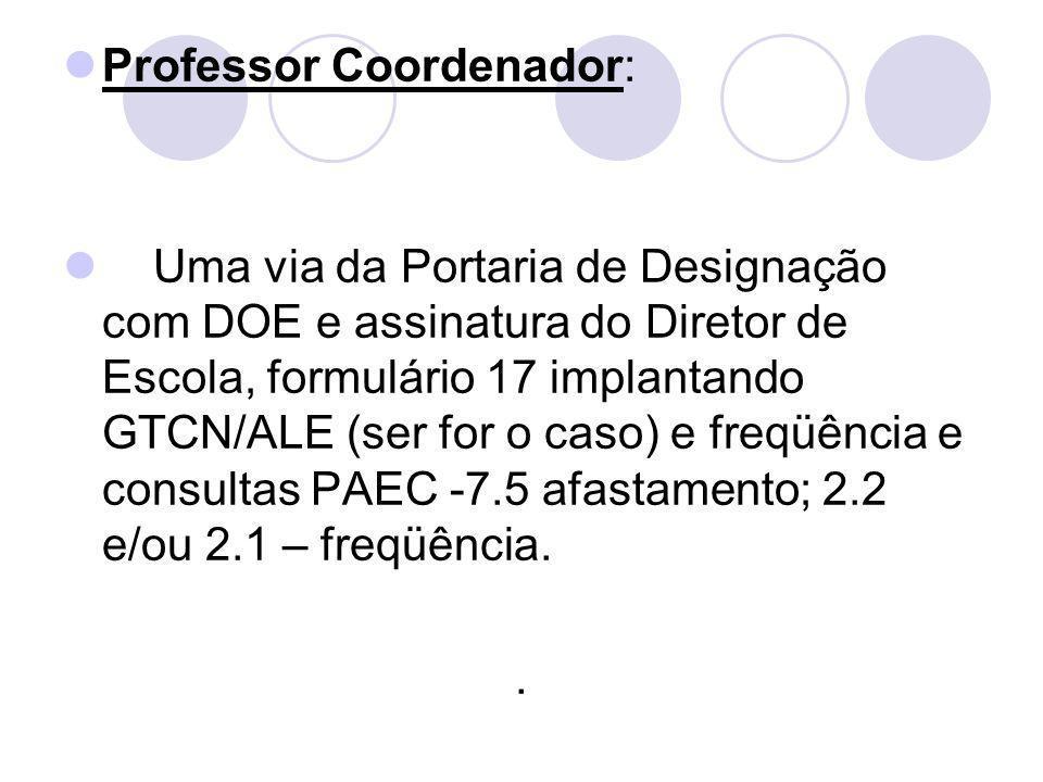 Professor Coordenador: Uma via da Portaria de Designação com DOE e assinatura do Diretor de Escola, formulário 17 implantando GTCN/ALE (ser for o caso