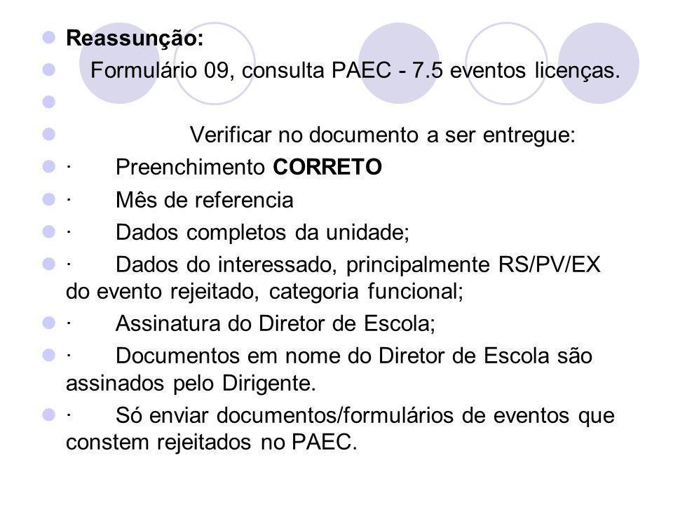 Reassunção: Formulário 09, consulta PAEC - 7.5 eventos licenças. Verificar no documento a ser entregue: · Preenchimento CORRETO · Mês de referencia ·