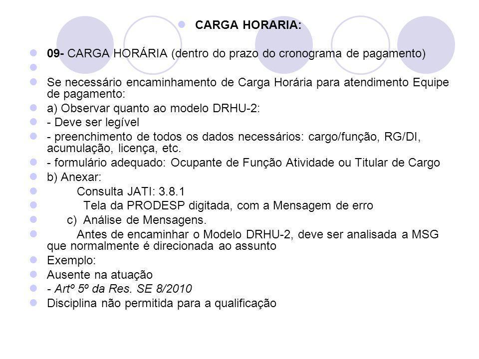 CARGA HORARIA: 09- CARGA HORÁRIA (dentro do prazo do cronograma de pagamento) Se necessário encaminhamento de Carga Horária para atendimento Equipe de