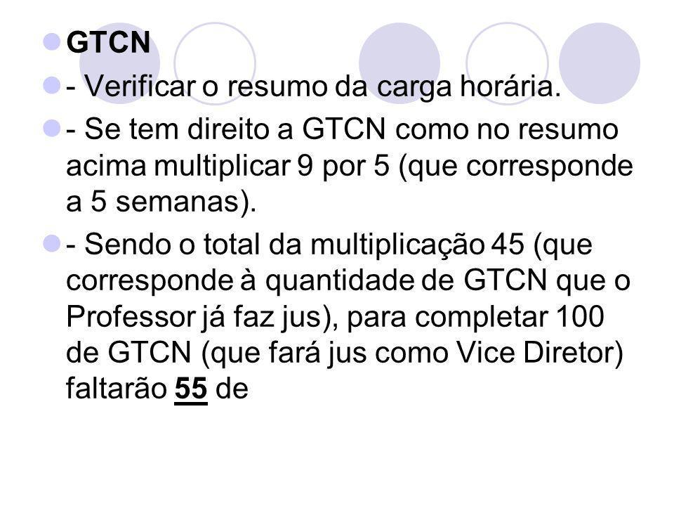 GTCN - Verificar o resumo da carga horária. - Se tem direito a GTCN como no resumo acima multiplicar 9 por 5 (que corresponde a 5 semanas). - Sendo o