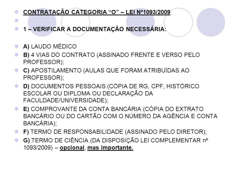 CONTRATAÇÃO CATEGORIA O – LEI Nº1093/2009 1 – VERIFICAR A DOCUMENTAÇÃO NECESSÁRIA: A) LAUDO MÉDICO B) 4 VIAS DO CONTRATO (ASSINADO FRENTE E VERSO PELO