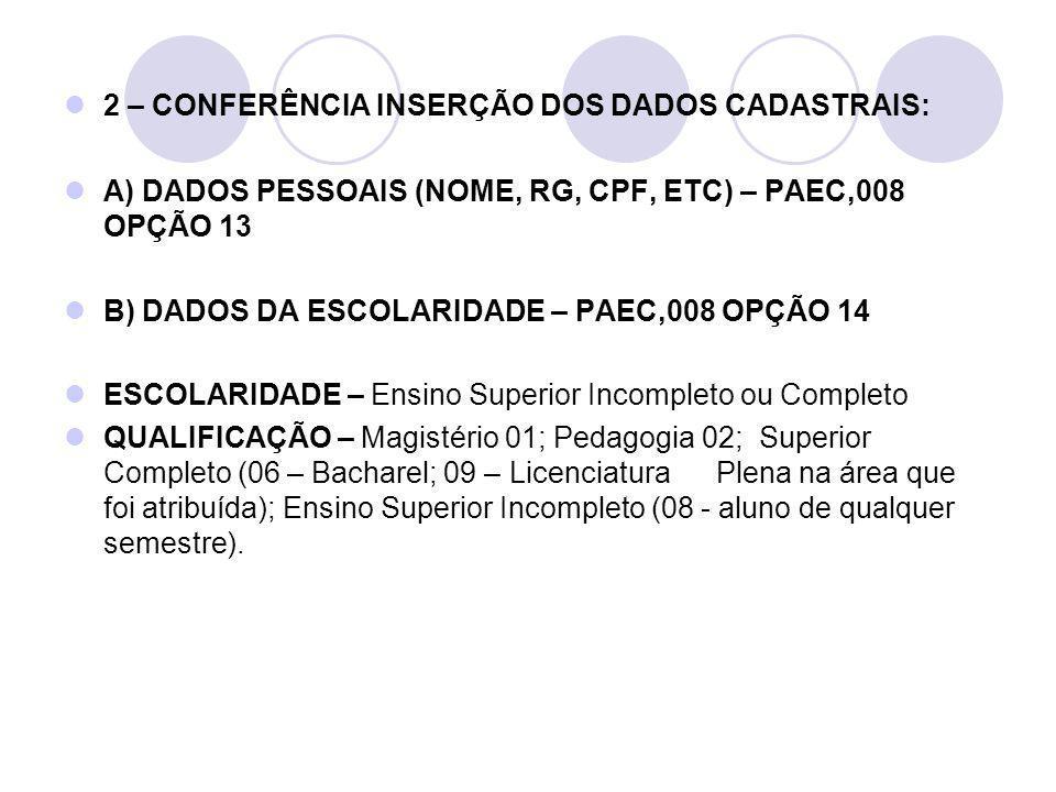 2 – CONFERÊNCIA INSERÇÃO DOS DADOS CADASTRAIS: A) DADOS PESSOAIS (NOME, RG, CPF, ETC) – PAEC,008 OPÇÃO 13 B) DADOS DA ESCOLARIDADE – PAEC,008 OPÇÃO 14