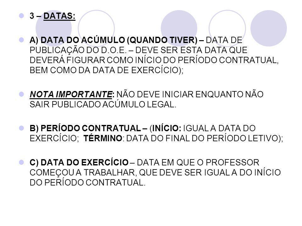 3 – DATAS: A) DATA DO ACÚMULO (QUANDO TIVER) – DATA DE PUBLICAÇÃO DO D.O.E. – DEVE SER ESTA DATA QUE DEVERÁ FIGURAR COMO INÍCIO DO PERÍODO CONTRATUAL,