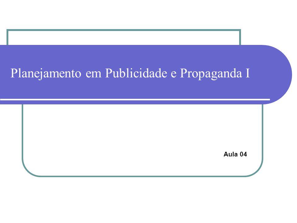 Planejamento em Publicidade e Propaganda I Aula 04
