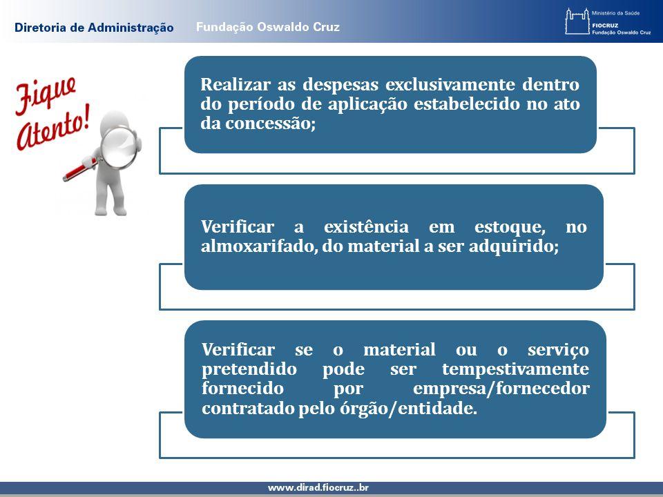 Realizar as despesas exclusivamente dentro do período de aplicação estabelecido no ato da concessão; Verificar a existência em estoque, no almoxarifad