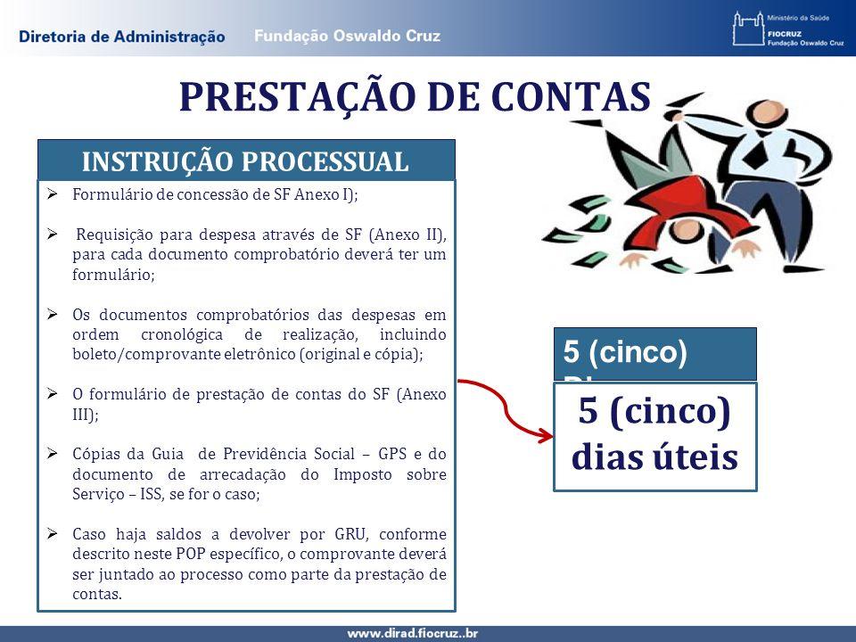 PRESTAÇÃO DE CONTAS 5 (cinco) Dias 5 (cinco) dias úteis INSTRUÇÃO PROCESSUAL Formulário de concessão de SF Anexo I); Requisição para despesa através d