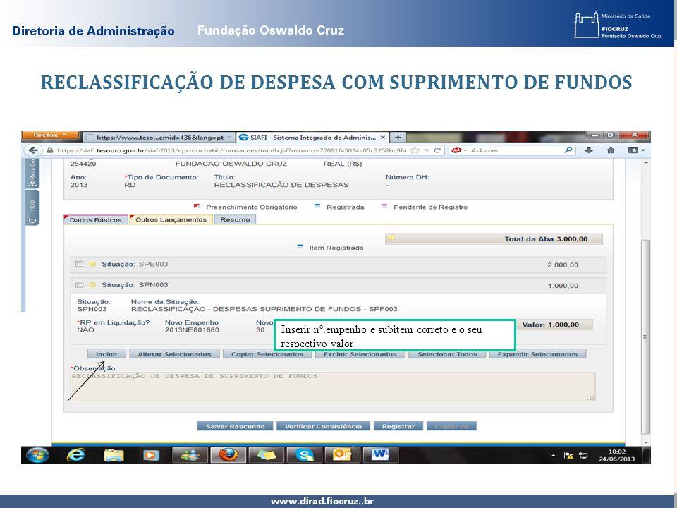 RECLASSIFICAÇÃO DE DESPESA COM SUPRIMENTO DE FUNDOS Inserir nº.empenho e subitem correto e o seu respectivo valor