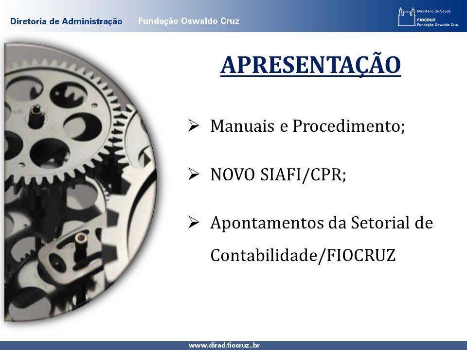 APRESENTAÇÃO Manuais e Procedimento; NOVO SIAFI/CPR; Apontamentos da Setorial de Contabilidade/FIOCRUZ