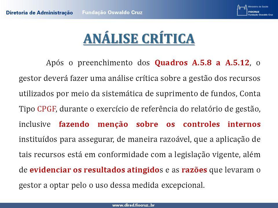 Após o preenchimento dos Quadros A.5.8 a A.5.12, o gestor deverá fazer uma análise crítica sobre a gestão dos recursos utilizados por meio da sistemát