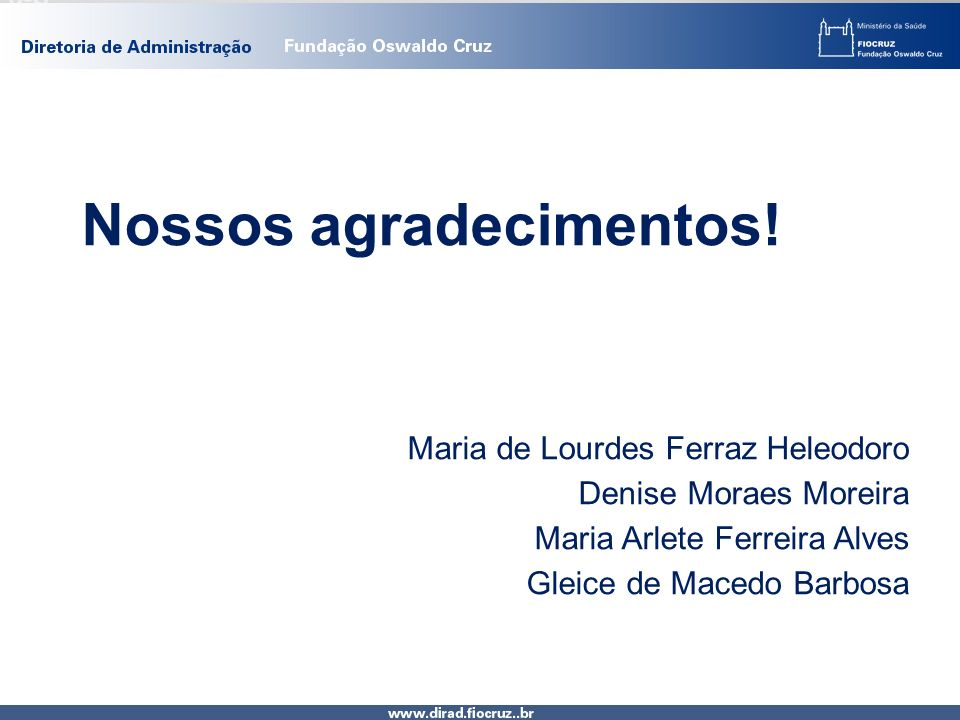Nossos agradecimentos! Maria de Lourdes Ferraz Heleodoro Denise Moraes Moreira Maria Arlete Ferreira Alves Gleice de Macedo Barbosa