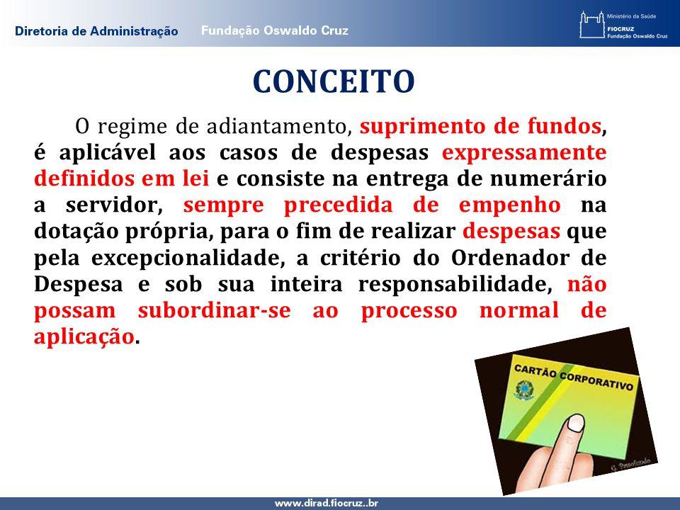 CONCEITO O regime de adiantamento, suprimento de fundos, é aplicável aos casos de despesas expressamente definidos em lei e consiste na entrega de num