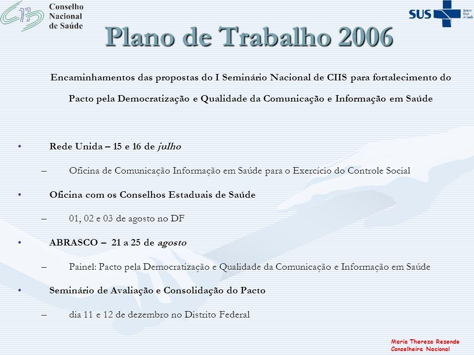 Maria Thereza Rezende Conselheira Nacional Plano de Trabalho 2006 Encaminhamentos das propostas do I Seminário Nacional de CIIS para fortalecimento do