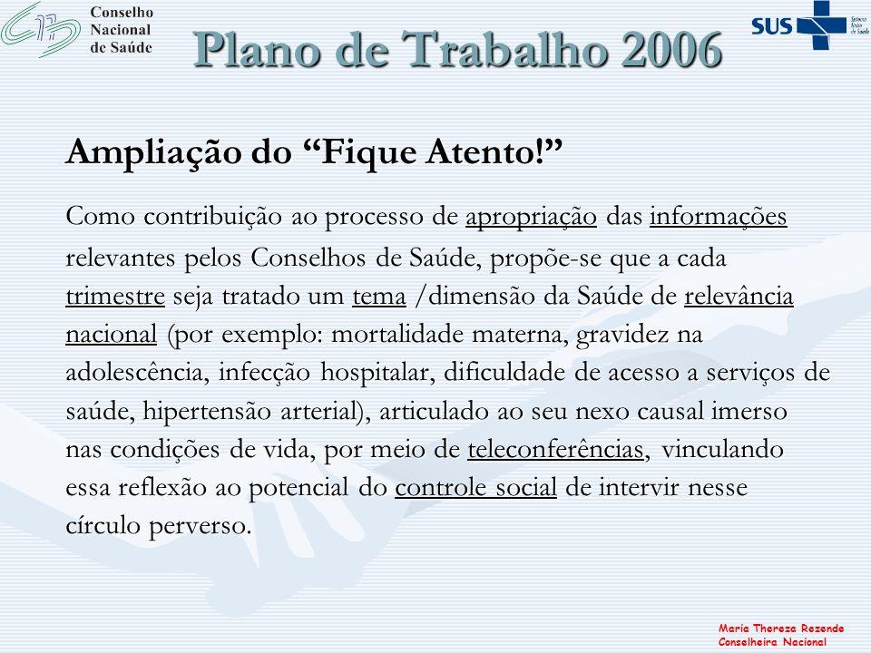 Maria Thereza Rezende Conselheira Nacional Plano de Trabalho 2006 Ampliação do Fique Atento! Como contribuição ao processo de apropriação das informaç