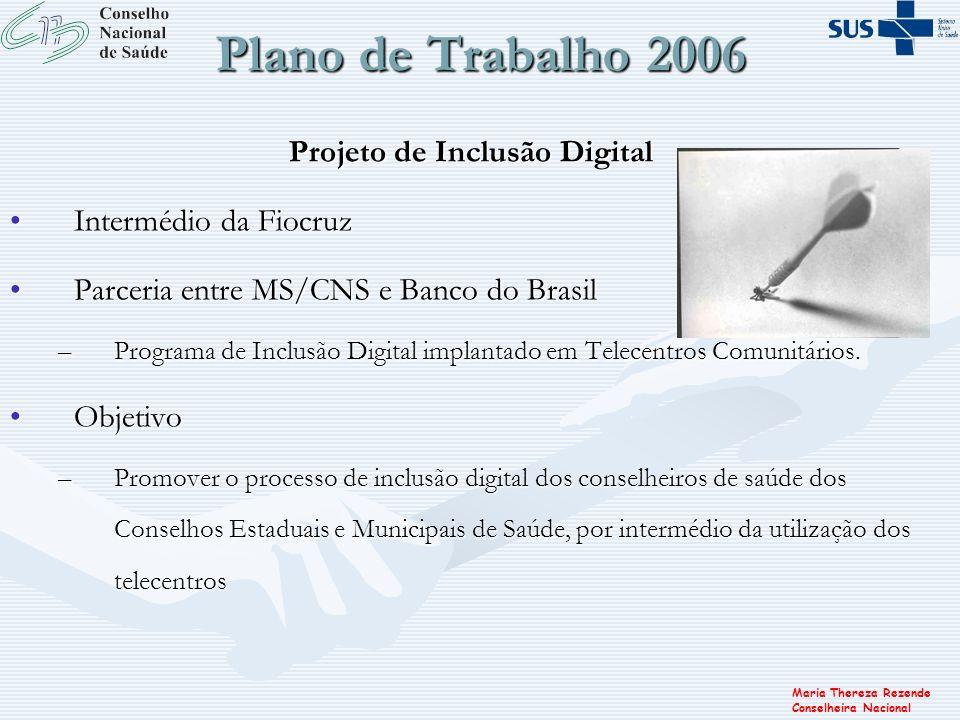 Maria Thereza Rezende Conselheira Nacional Plano de Trabalho 2006 Projeto de Inclusão Digital Intermédio da FiocruzIntermédio da Fiocruz Parceria entr