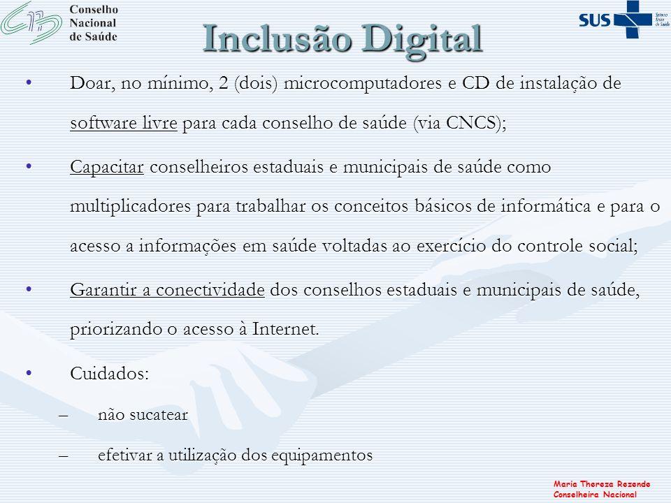 Maria Thereza Rezende Conselheira Nacional Inclusão Digital Doar, no mínimo, 2 (dois) microcomputadores e CD de instalação de software livre para cada