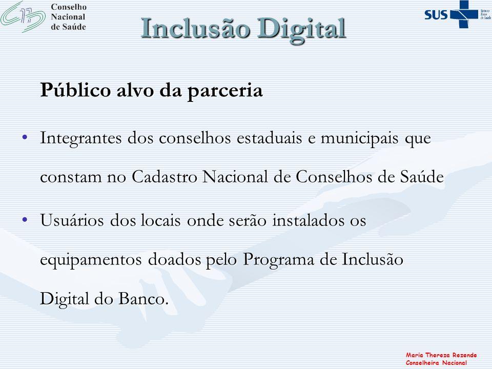 Maria Thereza Rezende Conselheira Nacional Público alvo da parceria Integrantes dos conselhos estaduais e municipais que constam no Cadastro Nacional