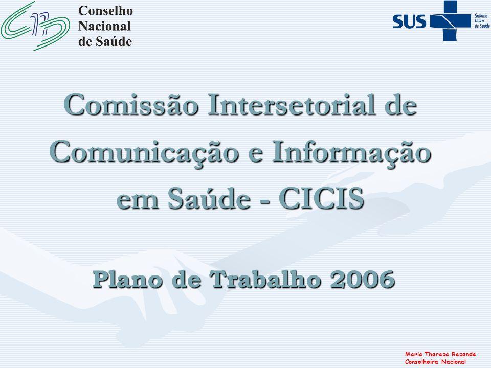 Maria Thereza Rezende Conselheira Nacional Comissão Intersetorial de Comunicação e Informação em Saúde - CICIS Plano de Trabalho 2006