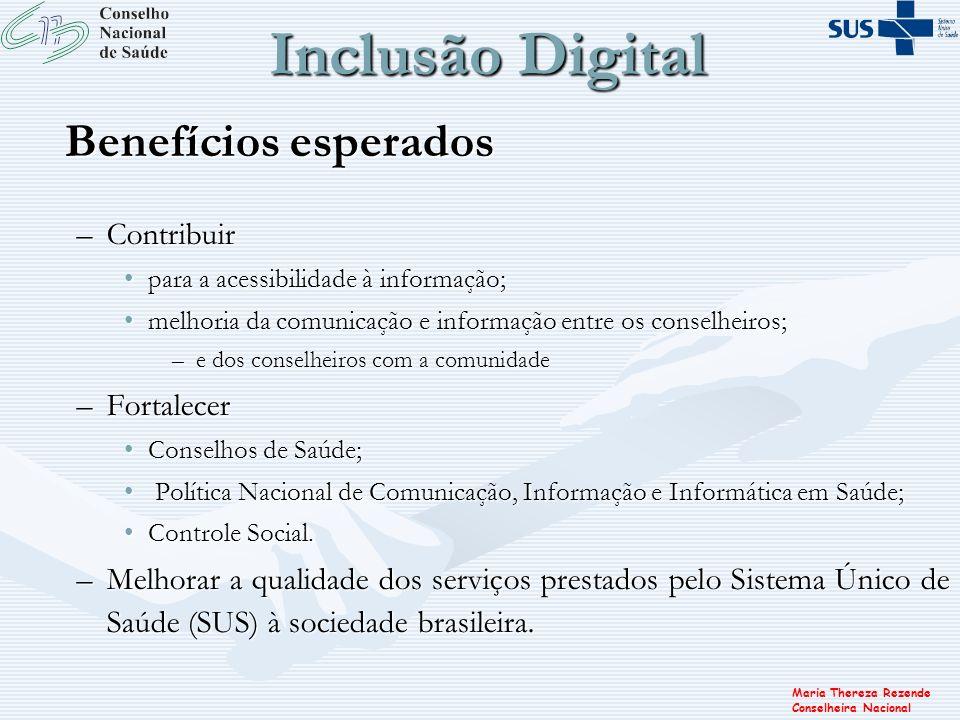 Maria Thereza Rezende Conselheira Nacional Inclusão Digital Benefícios esperados –Contribuir para a acessibilidade à informação;para a acessibilidade