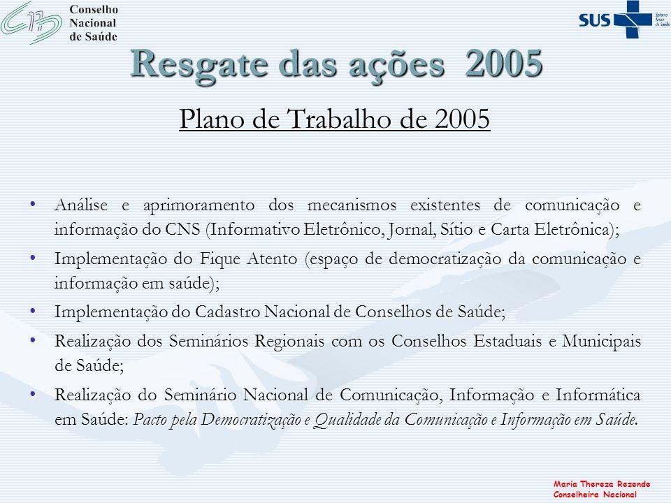 Maria Thereza Rezende Conselheira Nacional Resgate das ações 2005 Plano de Trabalho de 2005 Análise e aprimoramento dos mecanismos existentes de comun